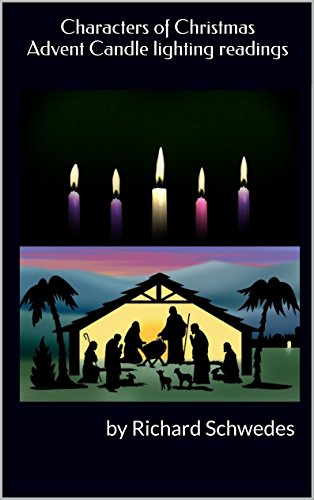 Characters of Christmas Advent Candle lighting readings: by Richard Schwedes (Candle Character)