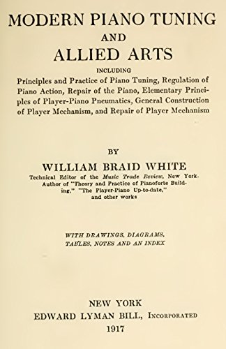 Modern Piano Tuning and Allied Arts: Including regulation of piano action, repair of the piano, elementary principles of player-piano pneumatics, general construction of player mechanism...