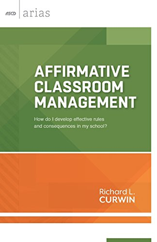 Affirmative Classroom Management: How do I develop effective rules and consequences in my school? (ASCD Arias)