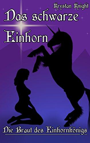 Das schwarze Einhorn: Die Braut des Einhornkönigs – Eine Erotik-Fantasy-Geschichte (German Edition)