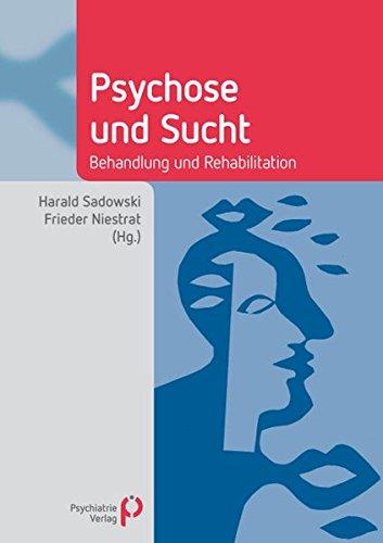 Psychose und Sucht: Behandlung und Rehabilitation (Fachwissen)