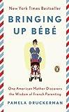 Bringing Up Bebé by Druckerman, Pamela (2013) Mass Market Paperback
