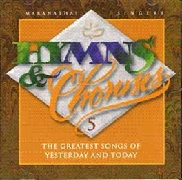 (Hymns and Choruses: The Greatest Songs of Yesterday and Tomorrow, Volume 5)