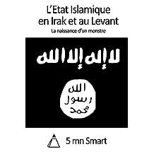 L'Etat Islamique en Irak et au Levant: La naissance d'un monstre (French Edition)