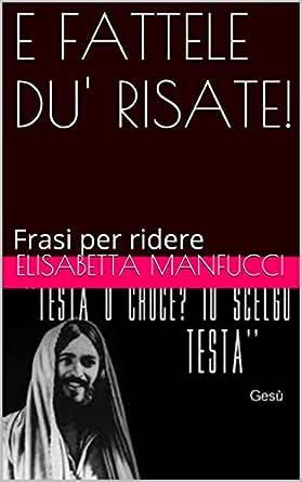 Amazon Com E Fattele Du Risate Frasi Per Ridere Italian