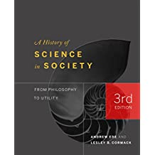A History of Science in Society: From Philosophy to Utility, Third Edition