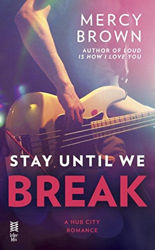 Stay Until We Break (Hub City Romance, A Book 2)