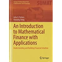 An Introduction to Mathematical Finance with Applications : Understanding and Building Financial Intuition