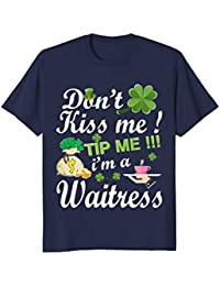 Don't Kiss Me Tip Me I'm A Waitress T-Shirt St Patrick