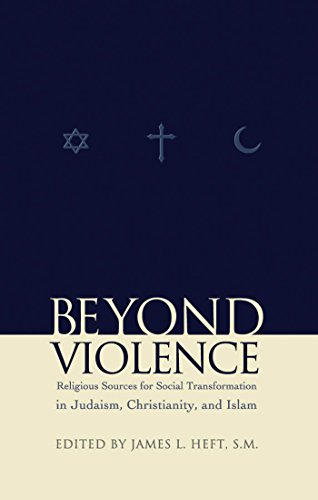 Beyond Violence: Religious Sources of Social Transformation in Judaism, Christianity, and Islam (Abrahamic Dialogues)
