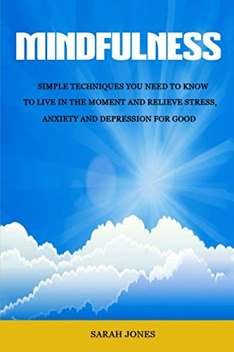 Depression Cd (Mindfulness: Simple Techniques You Need To Know To Live In The Moment And Relieve Stress, Anxiety And Depression for Good (Meditation, Inner Peace, Mindfulness For Beginners, Stress Free))