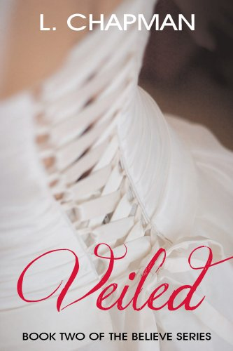 Veiled (Believe Series Book 2) by [Chapman, L]
