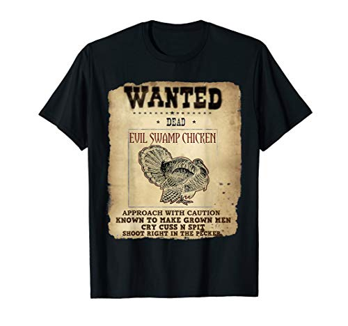 (Wanted Dead Evil Swamp Chicken Turkey Hunting T Shirt)