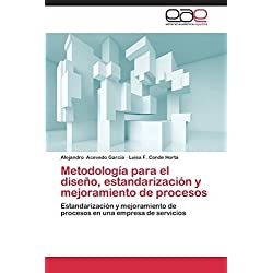 Metodologia Para El Diseno, Estandarizacion y Mejoramiento de Procesos (Spanish Edition) by Acevedo Garcia Alejandro (2014-08-04)