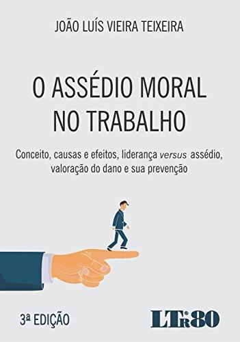 O Assédio Moral no Trabalho. Conceito, Causas e Efeitos, Liderança Versus Assédio, Valoração do Dano e Sua Prevenção