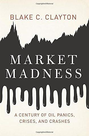 Market Madness: A Century of Oil Panics, Crises, and Crashes (Bomb Panic)