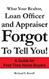 What Your Realtor, Loan Officer and Appr, Richard S. Kosoff, 1420837427