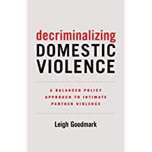 Decriminalizing Domestic Violence: A Balanced Policy Approach to Intimate Partner Violence