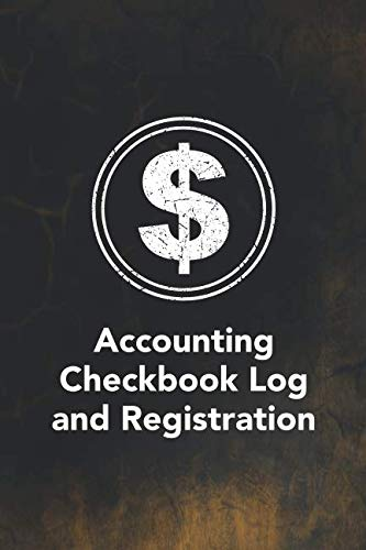 Accounting Checkbook Log and Registration: Keep Track Of Your Daily Monthly Or Yearly Bank Checking Account Withdrawals and Deposits With This 6 ... Checkbook Log and Registration Series)