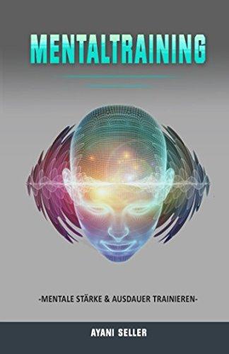 Mentaltraining - mentale Stärke & Ausdauer trainieren Taschenbuch – 17. Mai 2018 Ayani Seller Independently published 1982916362 Psychology / Personality