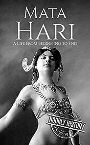 Mata Hari: A Life From Beginning to End (World War 1)