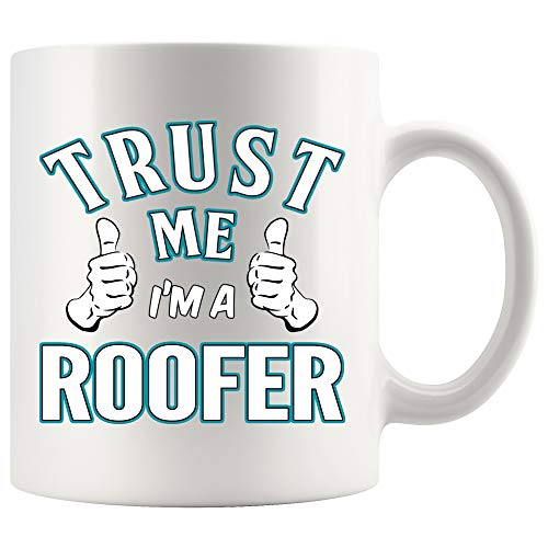 - Roofer Coffee Mug 11 oz white. Trust Me I'm A Roofer Funny Gifts for Women Men