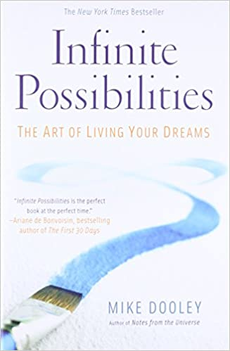 infinite possibilities the art of living your dreams mike dooley