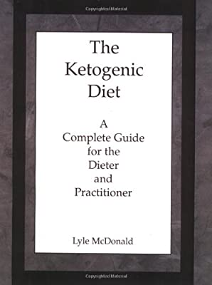 The Ketogenic Diet: A Complete Guide for the Dieter and Practitioner
