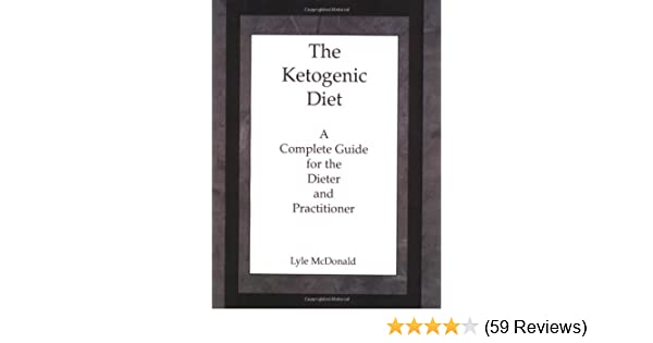 The ketogenic diet a complete guide for the dieter and the ketogenic diet a complete guide for the dieter and practitioner lyle mcdonald 9780967145600 amazon books fandeluxe Choice Image
