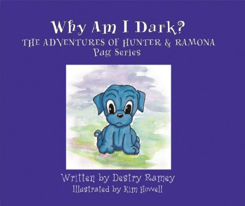 Why Am I Dark?: The Adventures of Hunter and Ramona Pug Series (The Adventures of Hunter & Ramona Pug Series)