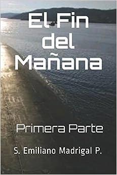 Descargar Libros Gratis Español El Fin Del Mañana: Primera Parte Formato Epub Gratis