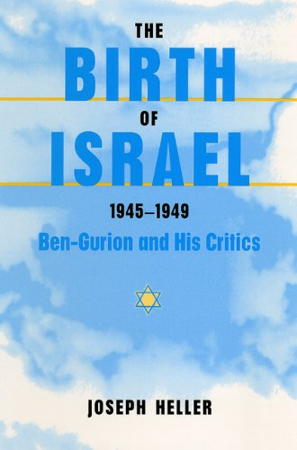 Read Online The Birth of Israel, 1945-1949: Ben-Gurion and His Critics PDF