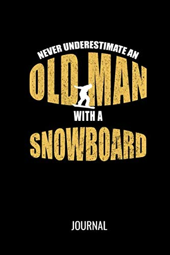 (Never Underestimate An Old Man With A Snowboard Journal: Funny Snowboarding Sports Blank Lined Journal For Avid Snowboarders)