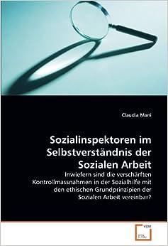 Book Sozialinspektoren im Selbstverständnis der Sozialen Arbeit: Inwiefern sind die verschärften Kontrollmassnahmen in der Sozialhilfe mit den ethischen Grundprinzipien der Sozialen Arbeit vereinbar?