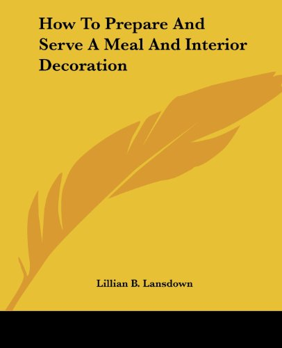 How To Prepare And Serve A Meal And Interior Decoration by Lillian B. Lansdown
