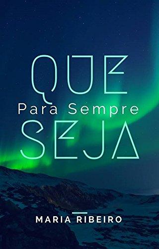 Que seja para sempre: A série (Que seja para sempre a série Livro 1) (Portuguese Edition)