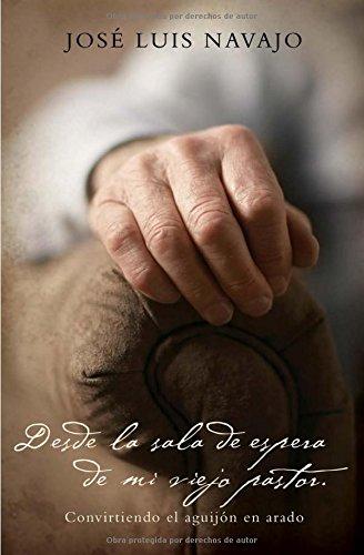 Desde la sala de espera de mi viejo pastor: Convirtiendo el aguijón en arado (Spanish Edition) (Viejas Outlets)