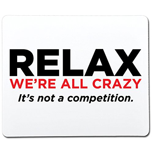 Relax We're All Crazy It's Not A Competiton Funny Gag Gift Co-Worker Gift Novelty Mouse Pad Computer Accessory Gift for Dad