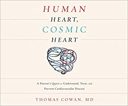 Book Human Heart, Cosmic Heart: A Doctor's Quest to Understand, Treat, and Prevent Cardiovascular Disease