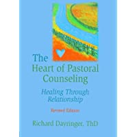 The Heart of Pastoral Counseling: Healing Through Relationship, Revised Edition