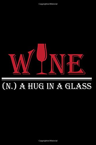 Download Wine. (n.) A Hug In A Glass: Writing Journal Lined, Diary, Notebook for Men & Women (Wine Books Plus) PDF