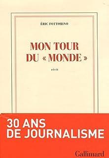 Mon tour du Monde : récit, Fottorino, Éric