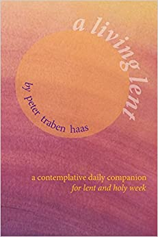 A Living Lent: A Contemplative Daily Companion for Lent & Holy Week