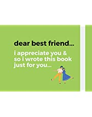 Dear best friend...: I appreciate you & so I wrote this book just for you... / best friend memory book / why you're my bestie book