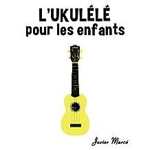 L'Ukulélé pour les enfants: Chants de Noël, Musique Classique, Comptines, Chansons Folklorique et Traditionnelle! (French Edition)