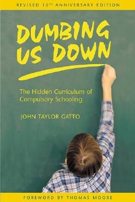 Dumbing Us Down: The Hidden Curriculum of Compulsory Schooling, 10th