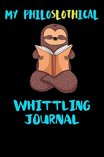 Price comparison product image My Philoslothical Whittling Journal: Blank Lined Notebook Journal Gift Idea For (Lazy) Sloth Spirit Animal Lovers