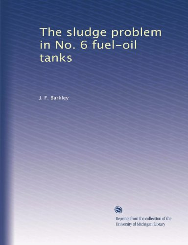 The sludge problem in No. 6 fuel-oil tanks ()
