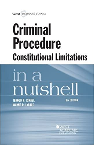 Criminal Procedure, Constitutional Limitations in a Nutshell 8th edition by Israel, Jerold, LaFave, Wayne (2014)