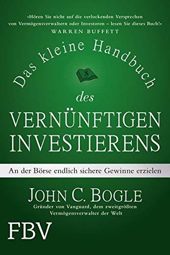 Das kleine Handbuch des vernünftigen Investierens: An der Börse endlich sichere Gewinne erzielen